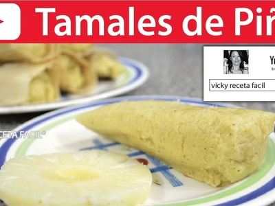 TAMALES DE PIÑA | Vicky Receta Facil