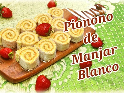 Pionono de Manjar Blanco - Rico y Fácil de preparar. Cositaz Ricaz