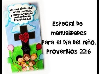 Especial de manualidades para el día del niño. Proverbios 22:6.