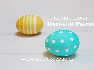 Cómo decorar Huevos de Pascua - El Dulce de Pau