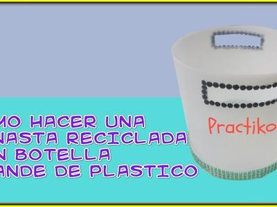 COMO HACER UNA CANASTA CON BOTELLA DE PLASTICO RECICLADA- MANUALIDAD- PRACTIKO
