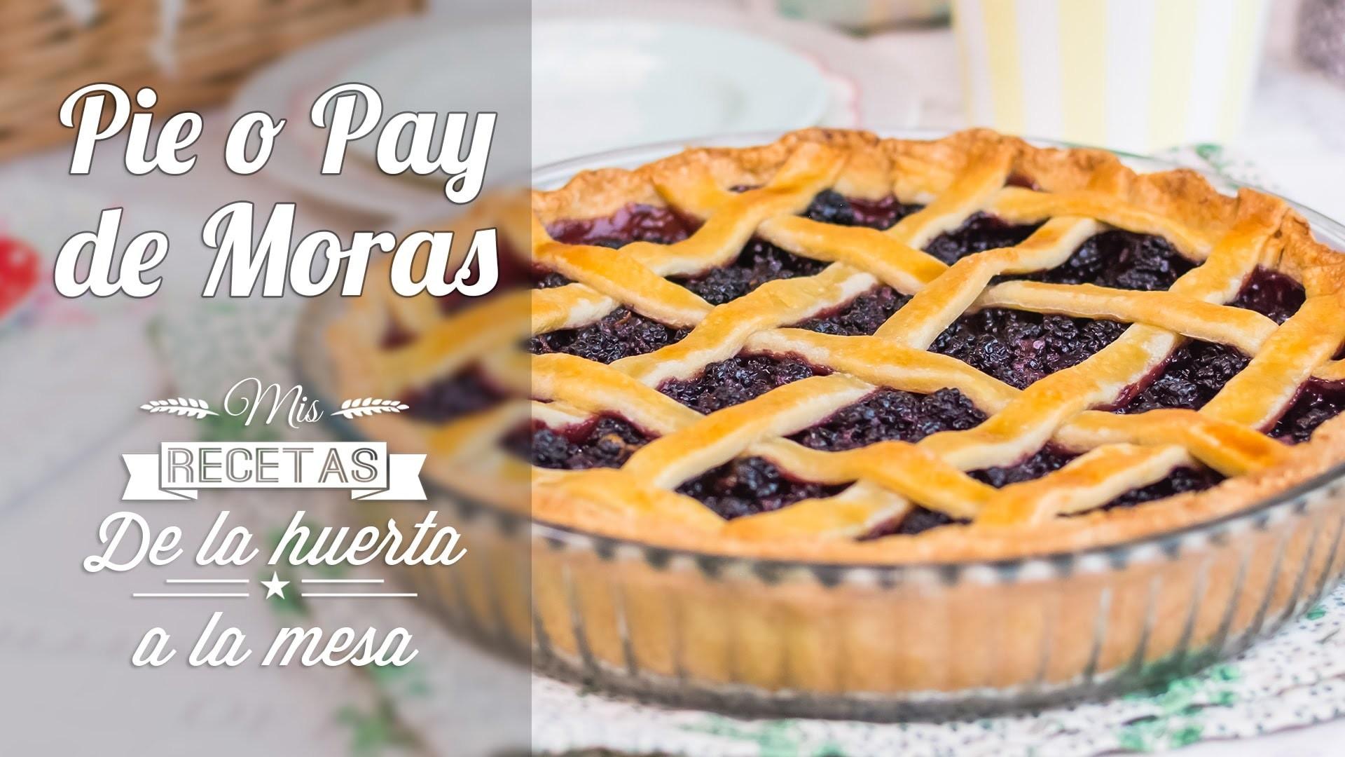 Pie o Pay de Moras  | De la huerta a la mesa | Quiero Cupcakes!
