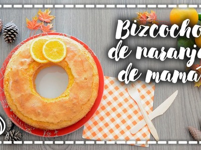 Bizcocho de naranja - Receta fácil de mamá