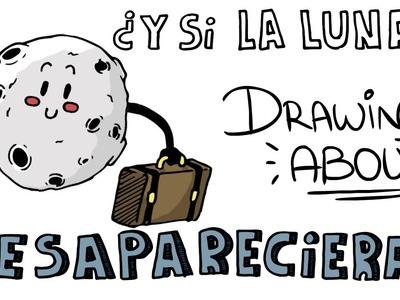 ¿QUÉ PASARÍA SI LA LUNA DESAPARECIERA? | Drawing About
