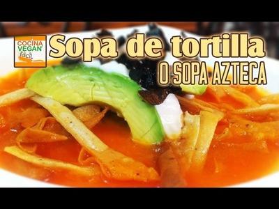 Sopa de tortilla o azteca - Cocina Vegan Fácil