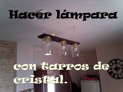 Hacer una lámpara con unos tarros de cristal. Make a lamp with a glass jars