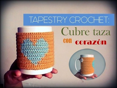 TAPESTRY CROCHET: cubre taza con corazón (diestro)