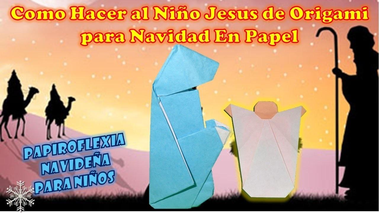 Como Hacer Al Niño Jesus En Origami Para Nacimiento Pesebre