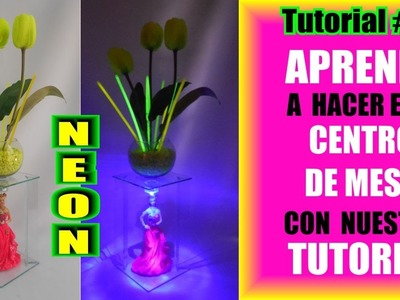 Tutorial 31 Como Hacer Centro de Mesa Luz Color Neon 15 años Arreglo Luminoso fosforescente DIY