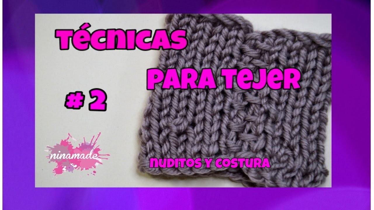 Técnicas Para Tejer #2 - Nuditos y Costura. Techniques Knitting