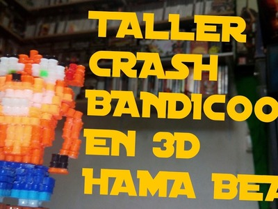 TALLER BEILOR: HACER A CRASH BANDICOOT EN 3D CON HAMA BEADS!!!