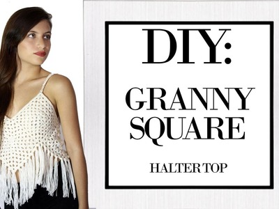 DIY: Tutorial de Top ● Granny Square ● Halter Top ● Tejido a crochet paso a paso