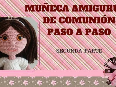 MUÑECA AMIGURUMI DE COMUNIÓN PASO A PASO (SEGUNDA PARTE)